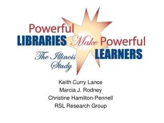 Keith Curry Lance Marcia J. Rodney Christine Hamilton-Pennell RSL Research Group