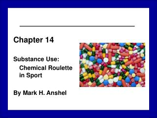 Chapter 14 Substance Use: 	Chemical Roulette in Sport By Mark H. Anshel