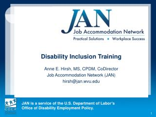 Disability Inclusion Training  Anne E. Hirsh, MS, CPDM, CoDirector Job Accommodation Network (JAN)