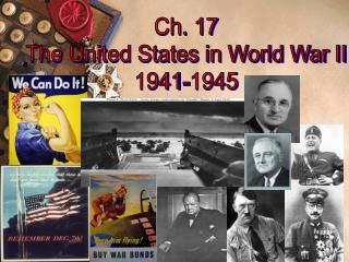 Ch. 17 The United States in World War II 1941-1945