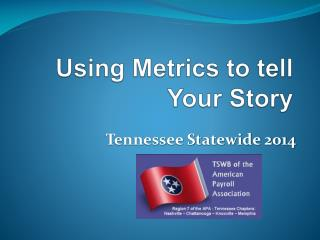 Using Metrics to tell Your Story