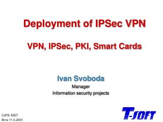 Deployment of IPSec VPN VPN, IPSec, PKI, Smart Cards
