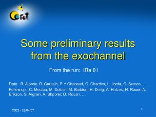 Some preliminary results from the exochannel