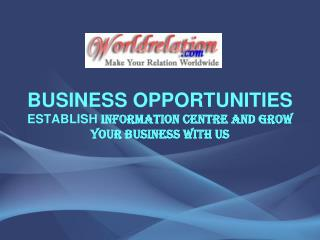 BUSINESS OPPORTUNITIES ESTABLISH  INFORMATION CENTRE AND GROW YOUR BUSINESS WITH US