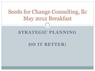 Seeds for Change Consulting,  llc May 2012 Breakfast