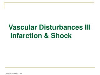 Vascular Disturbances III  Infarction & Shock