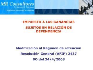 IMPUESTO A LAS GANANCIAS  SUJETOS EN RELACIÓN DE DEPENDENCIA Modificación al Régimen de retención