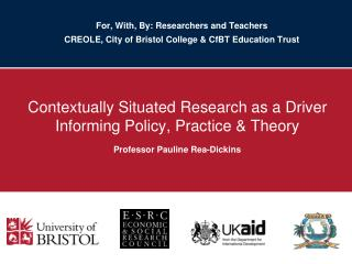 For, With, By: Researchers and Teachers CREOLE, City of Bristol College & CfBT Education Trust
