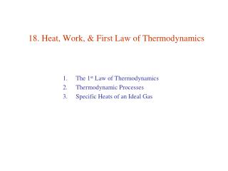 18. Heat, Work,  First Law of Thermodynamics