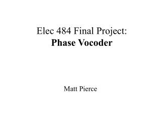 Elec 484 Final Project: Phase Vocoder