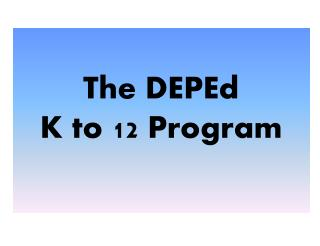 The DEPEd K to 12 Program