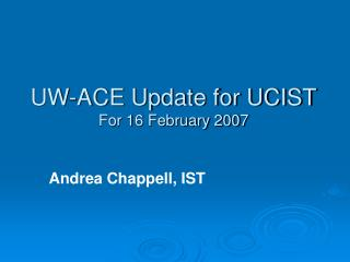UW-ACE Update for UCIST For 16 February 2007