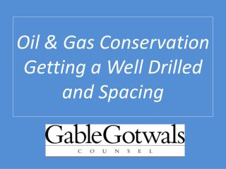 Oil & Gas Conservation  Getting a Well Drilled  and Spacing