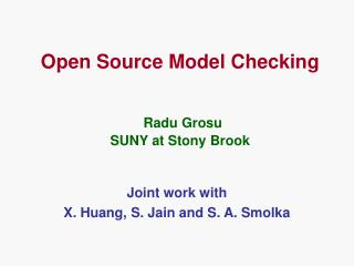 Open Source Model Checking Radu Grosu SUNY at Stony Brook