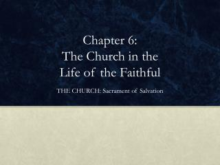 Chapter 6:  The Church in the  Life of the Faithful