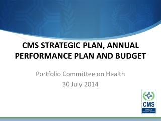 CMS Strategic plan, annual performance plan and budget