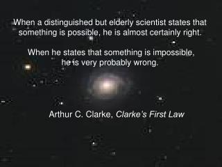 When a distinguished but elderly scientist states that something is possible, he is almost certainly right.    When he s