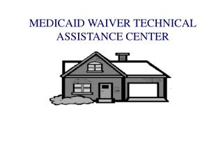 MEDICAID WAIVER TECHNICAL ASSISTANCE CENTER