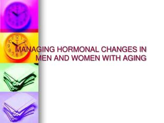 MANAGING HORMONAL CHANGES IN   	  MEN AND WOMEN WITH AGING