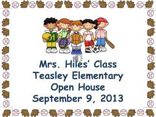 Mrs. Hiles' Class Teasley Elementary Open House  September 9, 2013