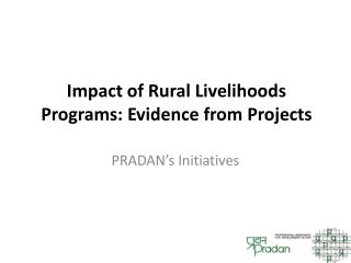 Impact of Rural Livelihoods Programs: Evidence from Projects