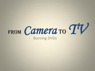From Camera to TV