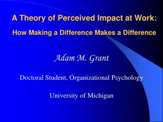A Theory of Perceived Impact at Work: How Making a Difference Makes a Difference