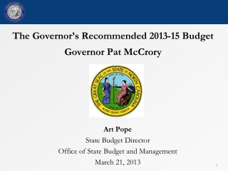 The Governor's Recommended 2013-15 Budget Governor Pat McCrory