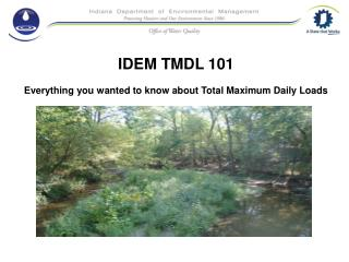 IDEM TMDL 101 Everything you wanted to know about Total Maximum Daily Loads