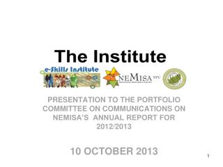 PRESENTATION TO THE PORTFOLIO COMMITTEE ON COMMUNICATIONS ON NEMISA'S  ANNUAL REPORT FOR 2012/2013