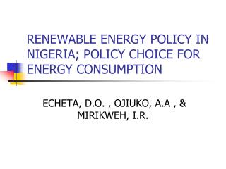 RENEWABLE ENERGY POLICY IN NIGERIA; POLICY CHOICE FOR ENERGY CONSUMPTION