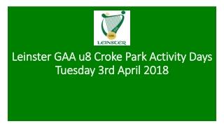 Leinster GAA u8 Croke Park Activity Days Tuesday 3rd April 2018