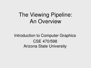 The Viewing Pipeline: An Overview