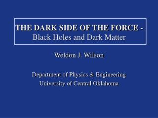 THE DARK SIDE OF THE FORCE - Black Holes and Dark Matter