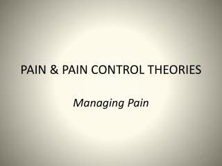 PAIN & PAIN CONTROL THEORIES