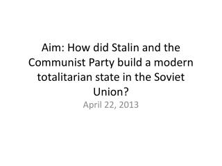 Aim: How did Stalin and the Communist Party build a modern totalitarian state in the Soviet Union?