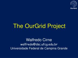 The OurGrid Project