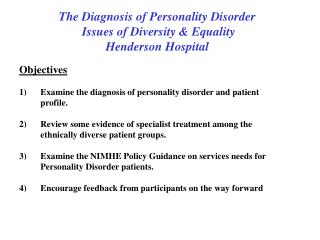 The Diagnosis of Personality Disorder Issues of Diversity & Equality Henderson Hospital