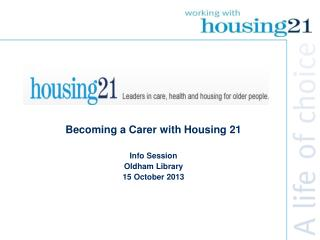 Becoming a Carer with Housing 21 Info Session Oldham Library 15 October 2013
