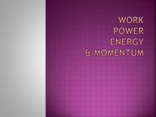 Work Power Energy & Momentum
