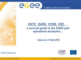 OCC, GOD, COD, CIC… a survival guide to the EGEE grid operations acronyms…