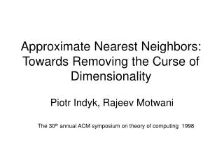 Approximate Nearest Neighbors: Towards Removing the Curse of Dimensionality