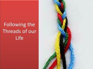 Following the Threads of our Life
