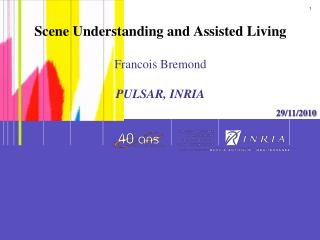 Scene Understanding and Assisted Living  Francois Bremond PULSAR, INRIA