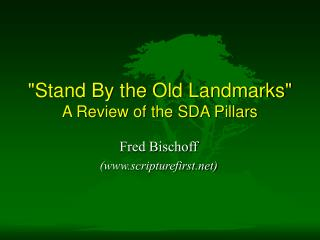 """Stand By the Old Landmarks"" A Review of the SDA Pillars"