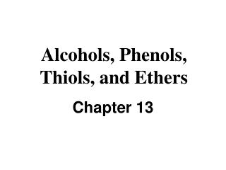 Alcohols, Phenols, Thiols, and Ethers