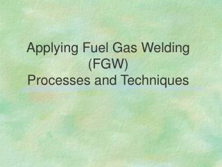 Applying Fuel Gas Welding (FGW) Processes and Techniques