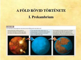 A FÖLD RÖVID TÖRTÉNETE I. Prekambrium
