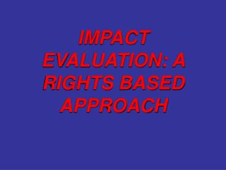 IMPACT EVALUATION: A RIGHTS BASED APPROACH
