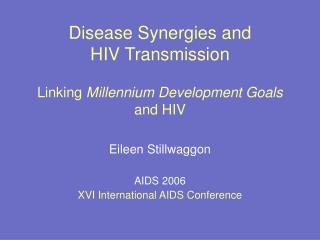 Disease Synergies and HIV Transmission Linking  Millennium Development Goals  and HIV